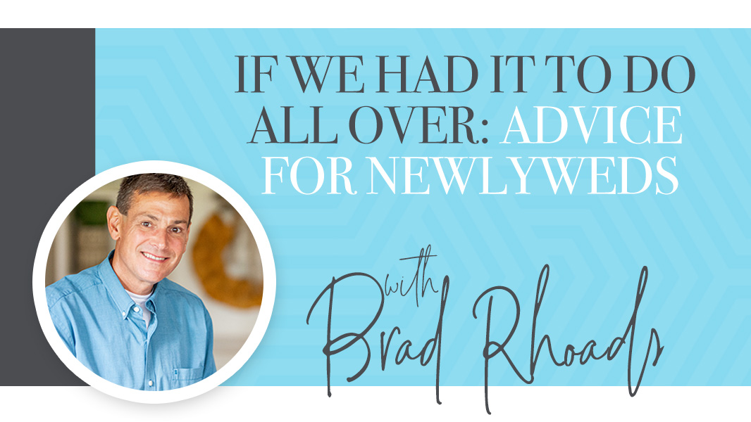 If we had it to do all over: advice for newlyweds