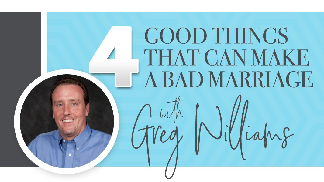 4 good things that can make a bad marriage