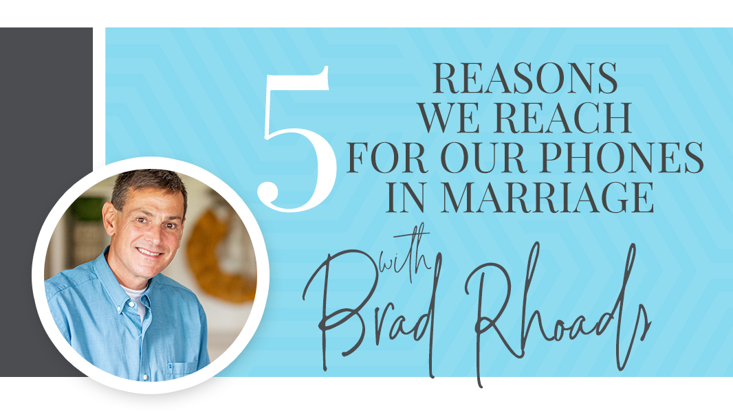5 reasons we reach for our phones in marriage