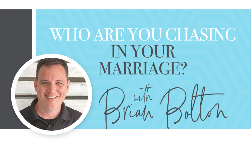 Who are you chasing in your marriage?