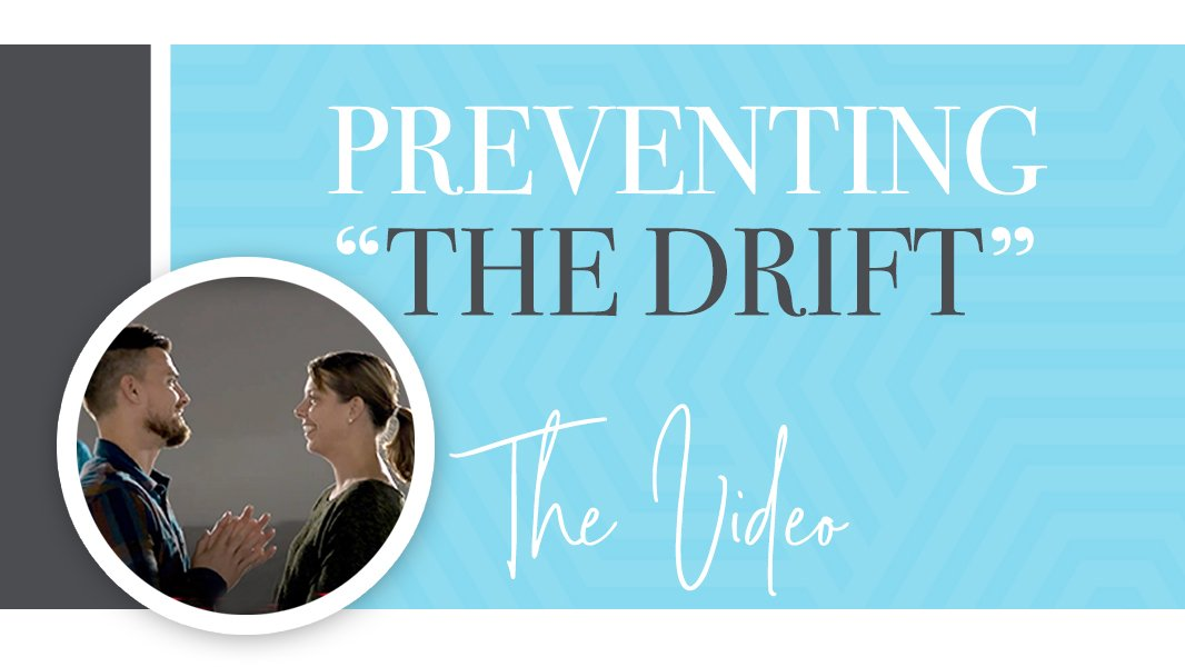 Preventing the drift and protecting your marriage (3 minute video)