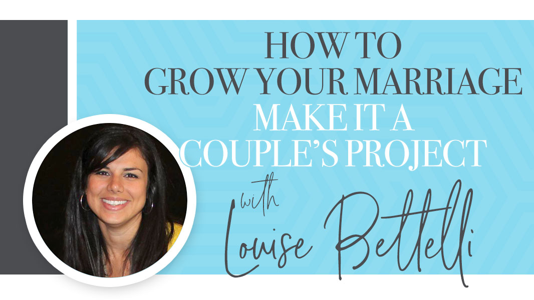 How to grow your marriage: make it a couple's project
