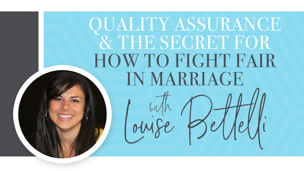 Quality assurance and the secret for how to fight fair in marriage