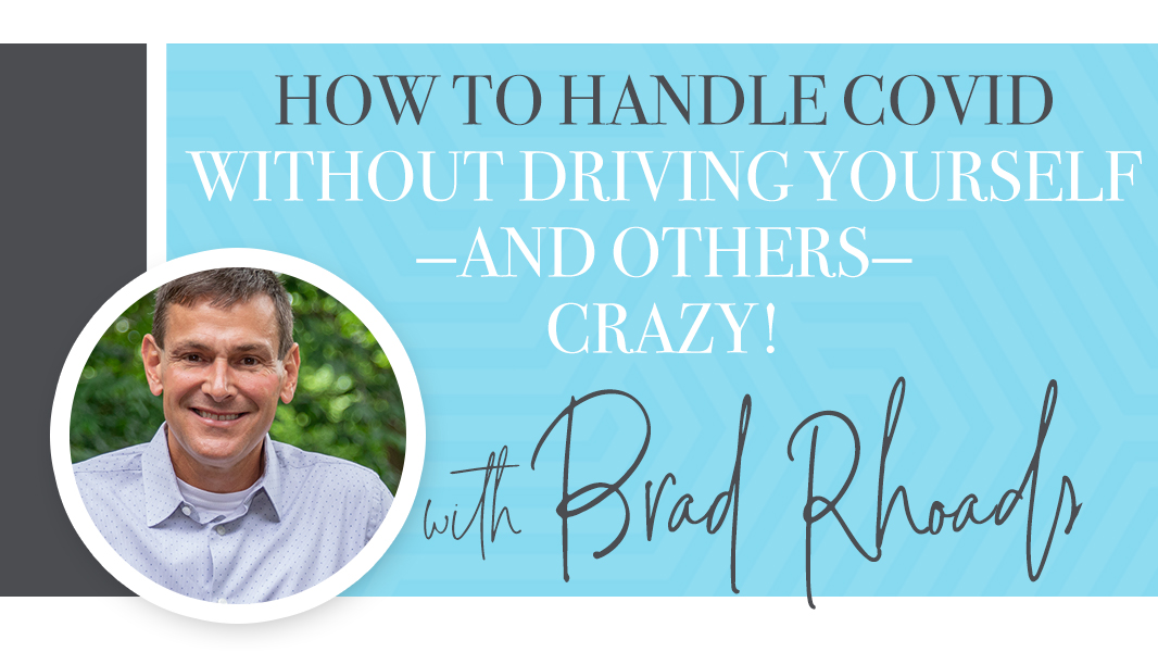How to handle COVID without driving yourself—and others—crazy