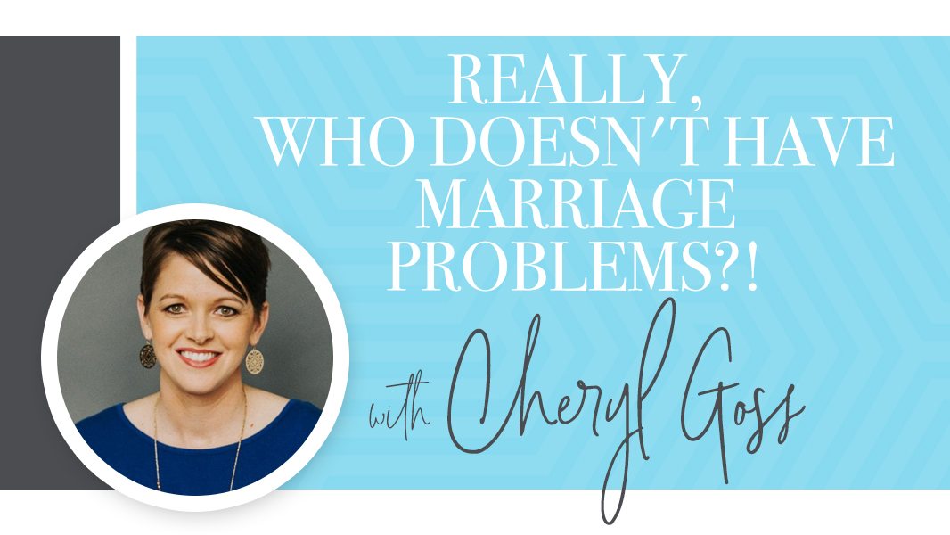 Really, who doesn't have marriage problems?!