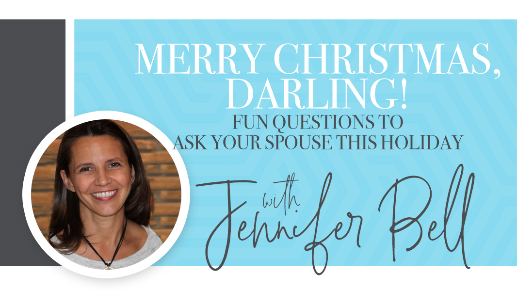 Merry Christmas, Darling! Fun questions to ask your spouse this holiday