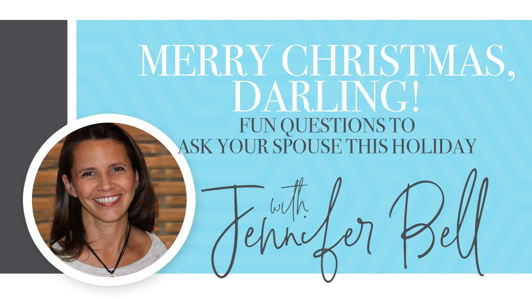 Merry Christmas, Darling! Fun questions to ask your spouse this holiday.