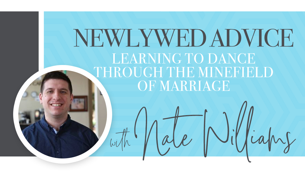 Newlywed advice: learning to dance through the minefield of marriage.