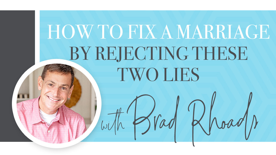How to fix a marriage by rejecting these two lies.