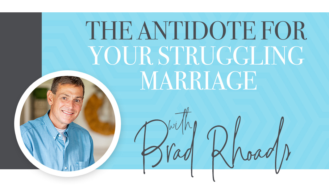 The antidote for your struggling marriage