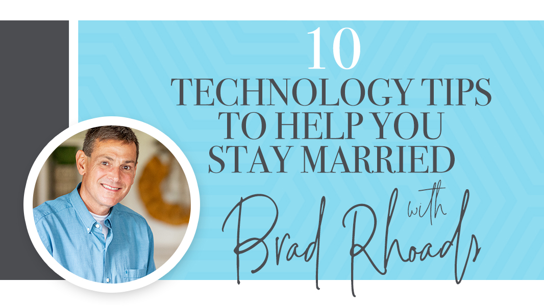 10 technology tips to help you stay married