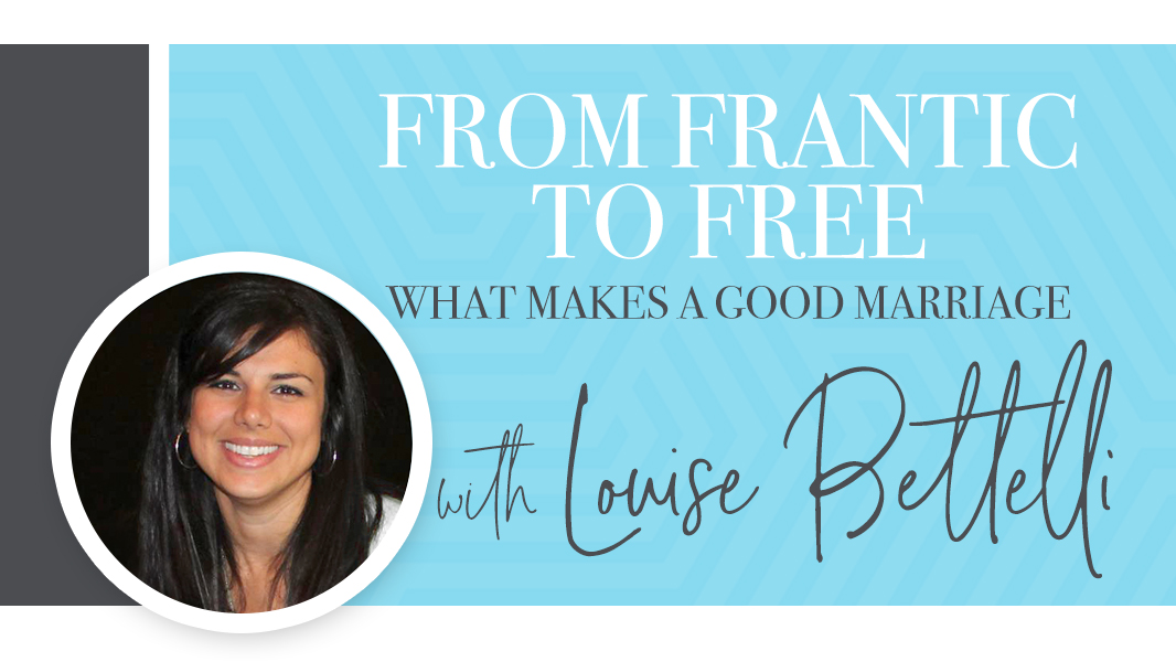 From frantic to free: what makes a good marriage.