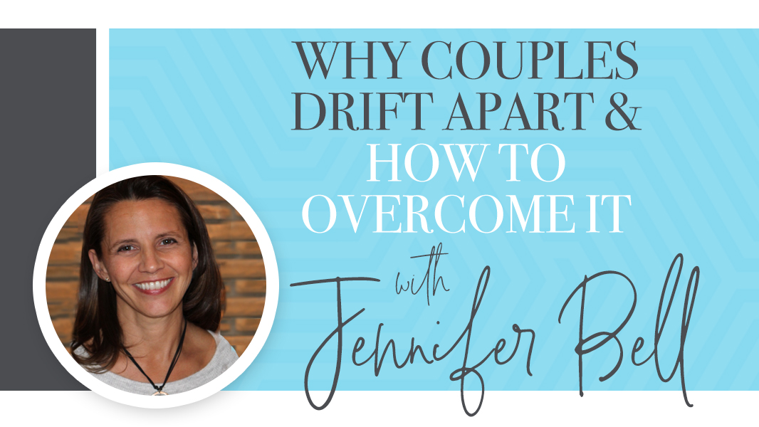 Why couples drift apart and how to overcome it